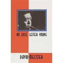 No Eyes, Lester Young by David Meltzer | 9781574231298 | Booktopia