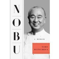 Nobu, A Memoir by Nobu Matsuhisa | 9781501122798 | Booktopia Pozostałe