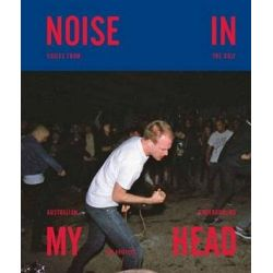 Noise in My Head, Voices From The Ugly Australian Underground by James Kritzler | 9781922129352 | Booktopia Pozostałe