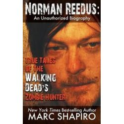 Norman Reedus, True Tales of the Walking Dead's Zombie Hunter - An Unauthorized Biography by Marc Shapiro | 9781626012196 | Booktopia