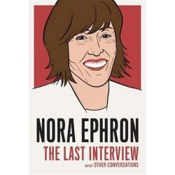 Nora Ephron: The Last Interview, And Other Conversations by Nora Ephron | 9781612195247 | Booktopia Pozostałe