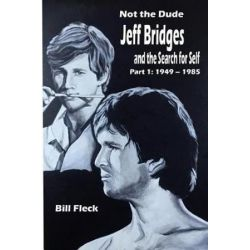Not the Dude, Jeff Bridges and the Search for Self: Part 1: 1949-1985 by Bill Fleck   9781981393541   Booktopia