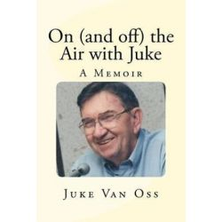 On (and Off) the Air with Juke, A Memoir by Juke Van Oss | 9781479105793 | Booktopia