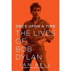 Once Upon a Time, The Lives of Bob Dylan by Ian Bell | 9781605984810 | Booktopia Pozostałe