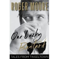 One Lucky Bastard, Tales from Tinseltown by Roger Moore   9781493033393   Booktopia