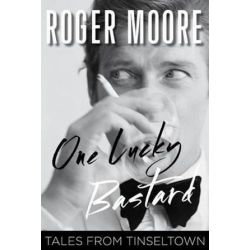 One Lucky Bastard, Tales from Tinseltown by Roger Moore   9781493007974   Booktopia