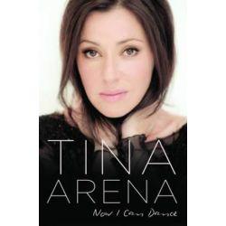 Now I Can Dance by Tina Arena | 9780732297565 | Booktopia Biografie, wspomnienia