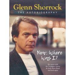 Now Where Was I?, Glenn Shorrock, The Autobiography by Glenn Shorrock   9781921024733   Booktopia