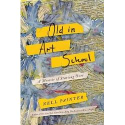 Old in Art School, A Memoir of Starting Over by Nell Irvin Painter | 9781640090613 | Booktopia