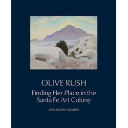 Olive Rush, Finding Her Place in the Santa Fe Art Colony by Jann Haynes Gilmore | 9780890136201 | Booktopia