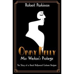 Orry Kelly, Miss Weston's Protege by Robert Parkinson | 9781925183498 | Booktopia Biografie, wspomnienia