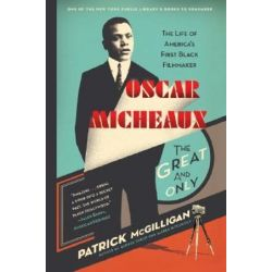 Oscar Micheaux, The Great and Only: The Life of America's First Black Filmmaker by Patrick McGilligan | 9780060731403 | Booktopia Biografie, wspomnienia