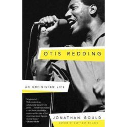 Otis Redding, An Unfinished Life by Jonathan Gould | 9780307453952 | Booktopia