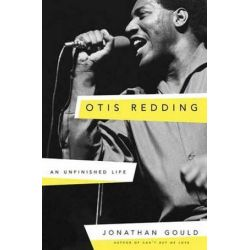 Otis Redding, An Unfinished Life by Jonathan Gould | 9780307453945 | Booktopia