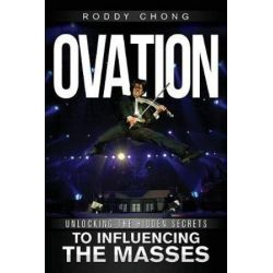 Ovation, Unlocking the Hidden Secrets to Influencing the Masses by Roddy Chong | 9781946978417 | Booktopia Pozostałe