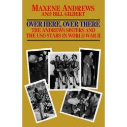 Over Here, Over There-The Andrews Sisters by Maxene Andrews | 9780758214492 | Booktopia