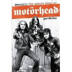 Overkill, The Untold Story of Motorhead by Joel McIver | 9781849386197 | Booktopia