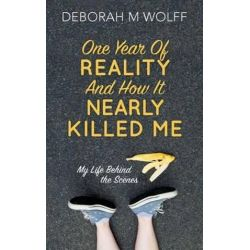 One Year of Reality and How It Nearly Killed Me, My Life Behind the Scenes by Deborah M Wolff | 9781511867153 | Booktopia