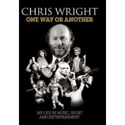 One Way or Another, My Life in Music, Sport & Entertainment by Chris Wright | 9781783052288 | Booktopia Pozostałe
