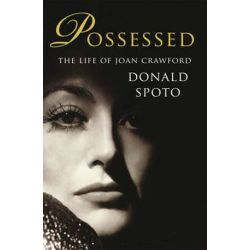 Possessed, The Life of Joan Crawford by Donald Spoto   9780099539124   Booktopia