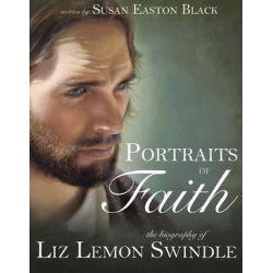 Portraits of Faith, The Biography of Liz Lemon Swindle by Susan Easton Black   9781462119523   Booktopia