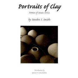 Portraits of Clay, Potters of Mata Ortiz by Sandra S. Smith   9780816518913   Booktopia