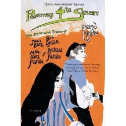 Positively 4th Street, The Lives and Times of Joan Baez, Bob Dylan, Mimi Baez Farina, and Richard Farina by David Hajdu   9780312680695   Booktopia