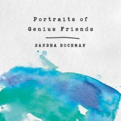 Portraits of Genius Friends by Sandra Hochman | 9781683367338 | Booktopia Biografie, wspomnienia