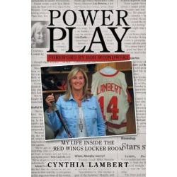 Power Play, My Life Inside the Red Wings Locker Room by Cynthia Lambert | 9781504388528 | Booktopia