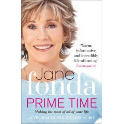 Prime Time, Love, Health, Sex, Fitness, Friendship, Spirit; Making the Most of All of Your Life by Jane Fonda | 9780091940072 | Booktopia