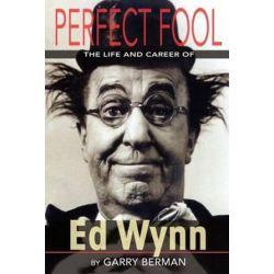 Perfect Fool, The Life and Career of Ed Wynn by Garry Berman | 9781593936761 | Booktopia Biografie, wspomnienia
