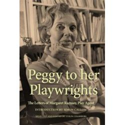 Peggy to her Playwrights, The Letters of Margaret Ramsay, Play Agent by Peggy Ramsay | 9781786824295 | Booktopia
