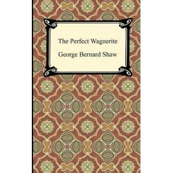Perfect Wagnerite by George Bernard Shaw | 9781420944600 | Booktopia