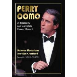 Perry Como, A Biography and Complete Career Record by Malcolm Macfarlane | 9780786471669 | Booktopia