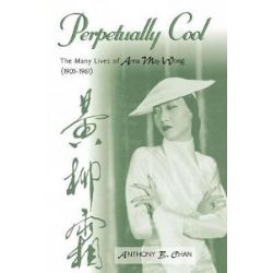 Perpetually Cool, The Many Lives of Anna May Wong (1905-1961) by Anthony B. Chan | 9780810859098 | Booktopia