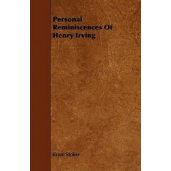 Personal Reminiscences of Henry Irving by Bram Stoker | 9781406744484 | Booktopia Biografie, wspomnienia