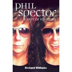 Phil Spector, Out of His Head by Richard Williams | 9780711998643 | Booktopia Biografie, wspomnienia