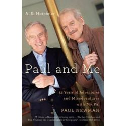 Paul and Me, Fifty-Three Years of Adventures and Misadventures with My Pal Paul Newman by A E Hotchner | 9780307474810 | Booktopia Biografie, wspomnienia