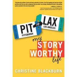 Pit to Lax, My Story Worthy Life by Christine Blackburn | 9781503068964 | Booktopia Biografie, wspomnienia