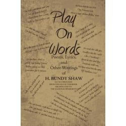 Play on Words, Poems, Lyrics, and Other Writings of H. Bundy Shaw by H. Bundy Shaw | 9781469161723 | Booktopia