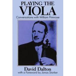 Playing the Viola, Conversations with William Primrose by David Dalton | 9780198161950 | Booktopia Biografie, wspomnienia
