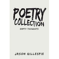 Poetry Collection, Empty Thoughts by Jason Gillespie | 9781642983203 | Booktopia Biografie, wspomnienia
