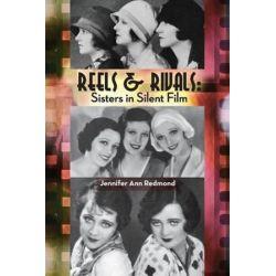 Reels & Rivals, Sisters in Silent Films by Jennifer Ann Redmond | 9781593939250 | Booktopia Pozostałe