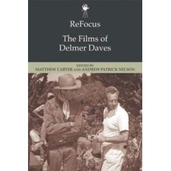 ReFocus, The Films of Delmer Daves by Matthew Carter | 9781474425988 | Booktopia Pozostałe