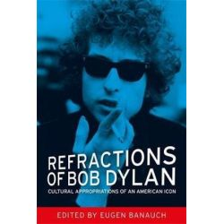 Refractions of Bob Dylan, Cultural Appropriations of an American Icon by Eugen Banauch | 9780719097164 | Booktopia Pozostałe
