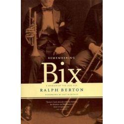 Remembering Bix, A Memoir Of The Jazz Age by Ralph Berton | 9780306809378 | Booktopia