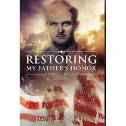 Restoring My Father's Honor, A Son's Crusade by David E Stanley   9780996666718   Booktopia Biografie, wspomnienia