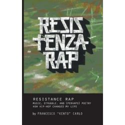 "Resistenza Rap, Music, Struggle, and (Perhaps) Poetry/How Hip-Hop Changed My Life by Francesco ""kento"" Carlo 