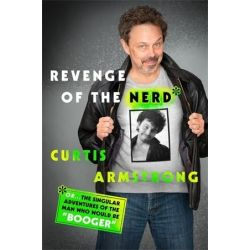 Revenge of the Nerd, Or... The Singular Adventures of the Man Who Would Be Booger by Curtis Armstrong | 9781250113948 | Booktopia