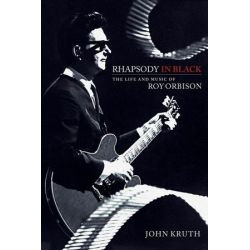 Rhapsody in Black, Life and Music of Roy Orbison by John Kruth | 9781540000460 | Booktopia